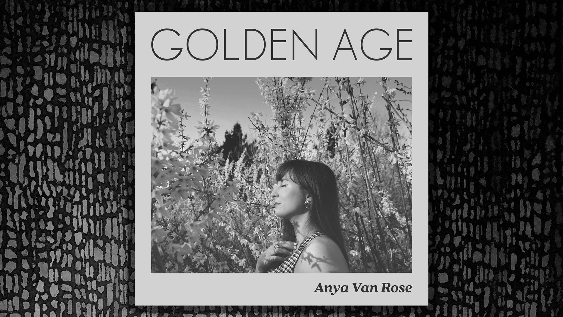 GOLDEN AGE, ANYA VAN ROSE