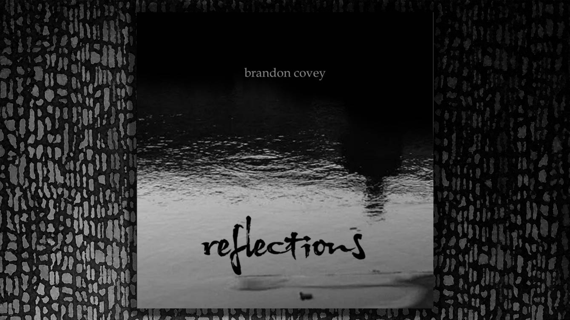 Refections, Brandon Covey