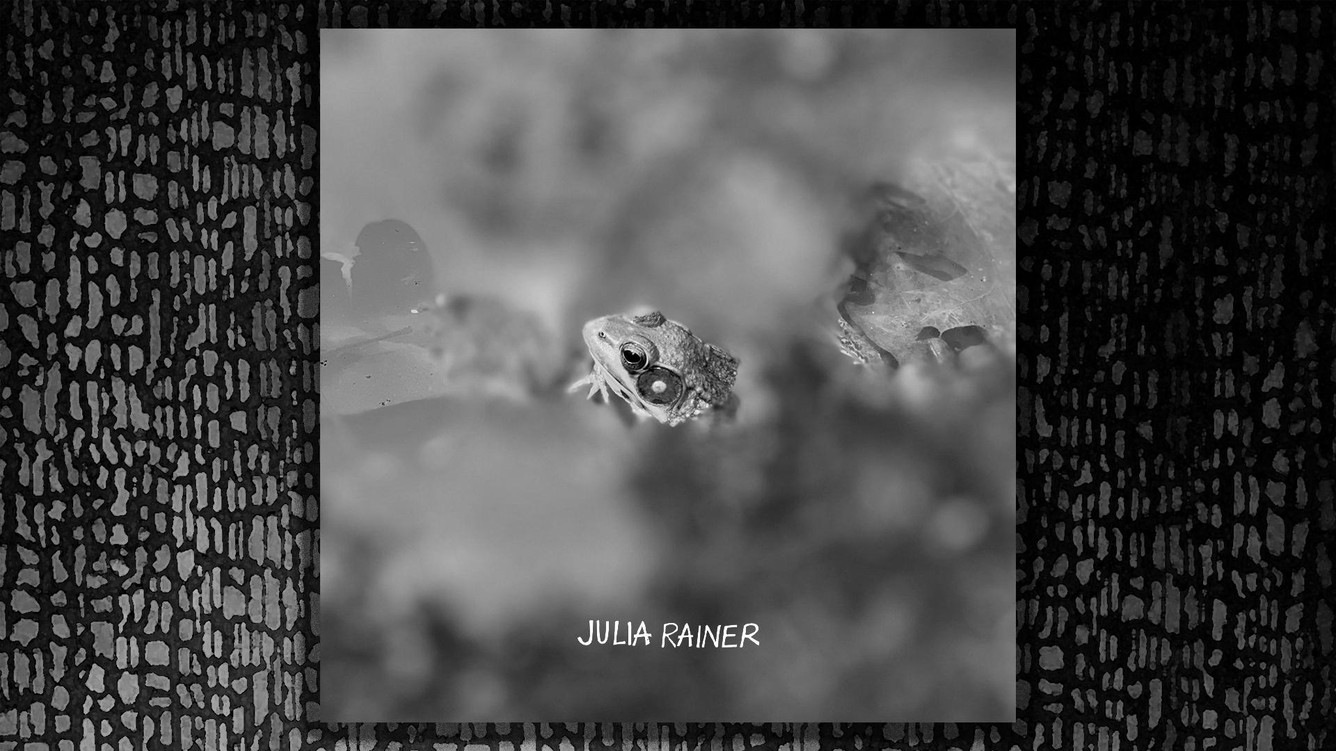 Afraid to Say, Julia Rainer