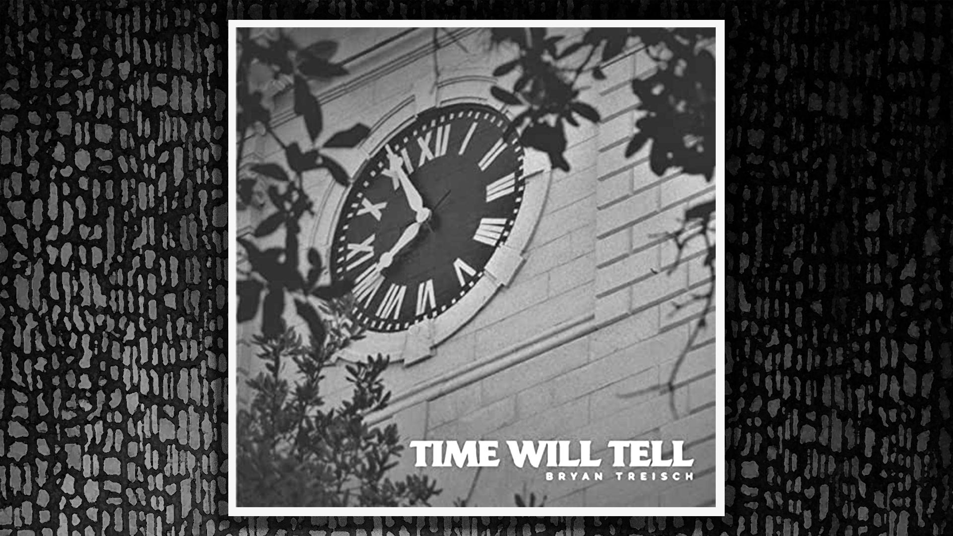 Time Will Tell, Bryan Treisch